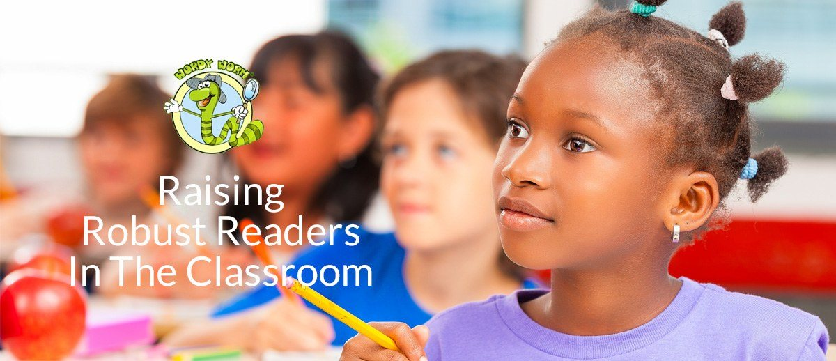 Raising Robust Readers in the Classroom